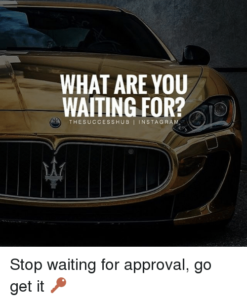 What are you waiting go it