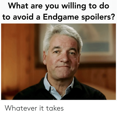 What Are You Willing To Do To Avoid A Endgame Spoilers