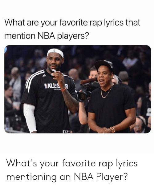 Nba, Rap, and Lyrics: What are your favorite rap lyrics that  mention NBA players?  ALLS R What's your favorite rap lyrics mentioning an NBA Player?