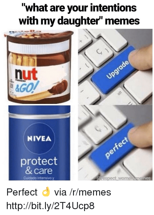 """Memes, Http, and Nivea: """"what are your intentions  with my daughter memes  nut  NIVEA  protect  & care  Cuidado intensivo y  arespect wome nemes Perfect 👌 via /r/memes http://bit.ly/2T4Ucp8"""