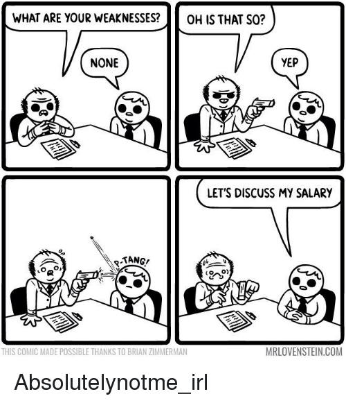 Irl, Absolutely Not Me_irl, and What Ares: WHAT ARE YOUR WEAKNESSES?  OH IS THAT SO?  NONE  YEP  LET'S DISCUSS MY SALARY  TANG!  MRLOVENSTEIN.COM  THIS COMIC MADE POSSIBLETHANKS TO BRIAN ZIMMERMAN