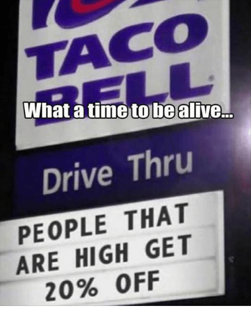 Alive, Driving, and Drive: What atime to be alive.  Drive Thru  PEOPLE THAT  ARE HIGH GET  20% OFF