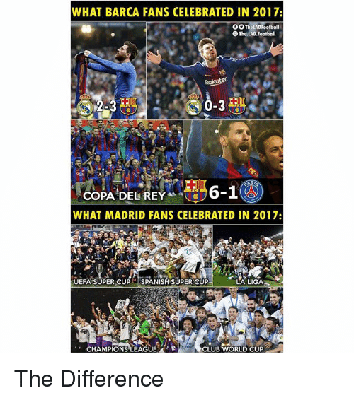 "Club, Football, and Memes: WHAT BARCA FANS CELEBRATED IN 2017:  OO TheLADFootball  OThe.LAD.Football  Rakuten  2-3  0-3  をOPADELREYA""V  6-1@  WHAT MADRID FANS CELEBRATED IN 2017:  UEFA SUPER CUP SPANISH SUPER CUP  LA LIGA  CHAMPIONS LEAGUE2  CLUB WORLD CUP The Difference"