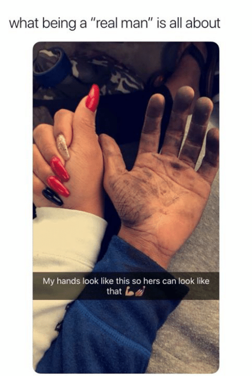 """Can, Man, and All: what being a """"real man"""" is all about  My hands look like this so hers can look like  that"""