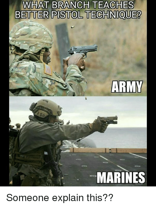 What Is The Best Military Branch >> What Branch Teaches Better Pistoltechnique Army 250 Marines Someone