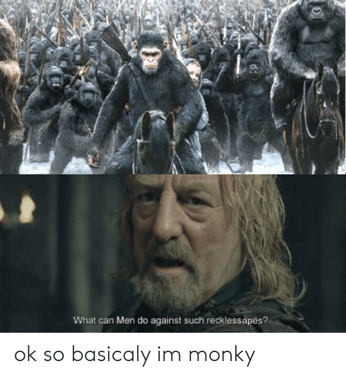 Dank Memes, Can, and What: What can Men do against such recklessápes? ok so basicaly im monky