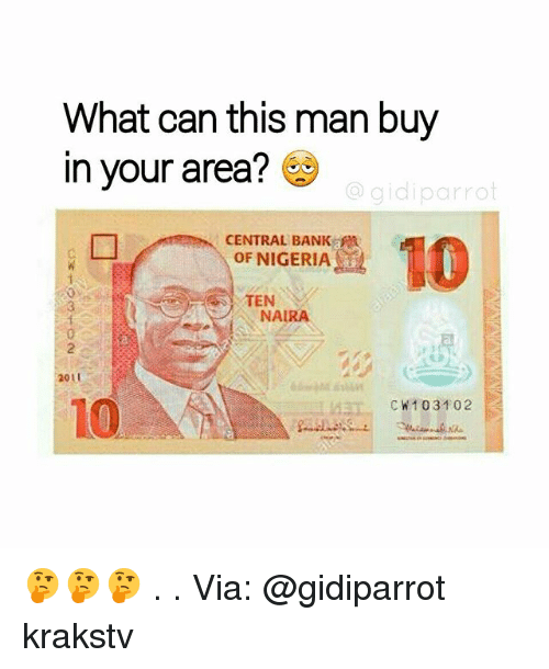Memes, Bank, and Nigeria: What can this man buy  in your area?  @gidiparrot  CENTRAL BANK  OF NIGERIA  TEN  NAIRA  2  2011  10  CK103102 🤔🤔🤔 . . Via: @gidiparrot krakstv