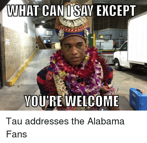 what cani say except youre welcome download meme generator from 30343963 25 best alabama fan memes alabama fans memes, rolling memes