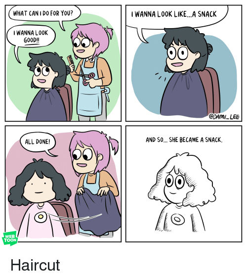 Haircut, Comics, and Web: WHAT CANIDO FOR YOU?  WANNA L0OK LIKE...A SNACK  IWANNA LOOK  GO0D!!  CDAMILEE  ALL DONE!  AND SO... SHE BECAME A SNACK.  CO  WEB  TOON Haircut