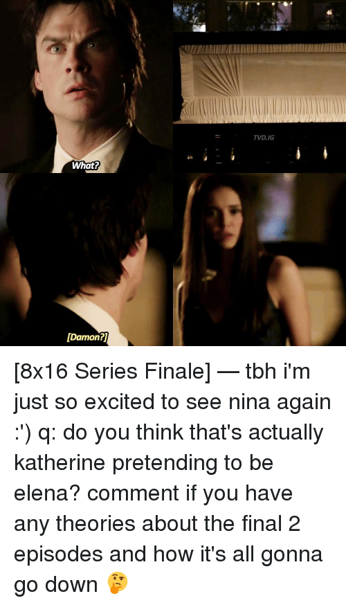 Memes, Tbh, and Excite: What?  [Damon?  TVD.IG [8x16 Series Finale] — tbh i'm just so excited to see nina again :') q: do you think that's actually katherine pretending to be elena? comment if you have any theories about the final 2 episodes and how it's all gonna go down 🤔