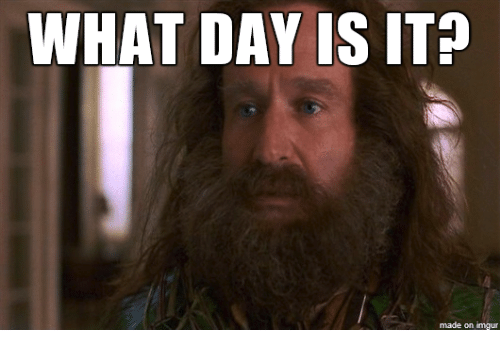 Imgur, Day, and What: WHAT DAY IS IT?  made on imgur