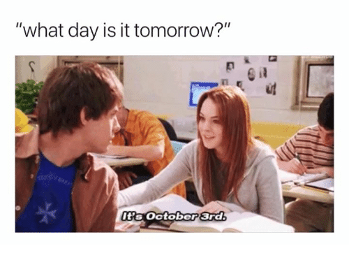 """Tomorrow, Day, and October: """"what day is it tomorrow?""""  Itis October 3rd"""