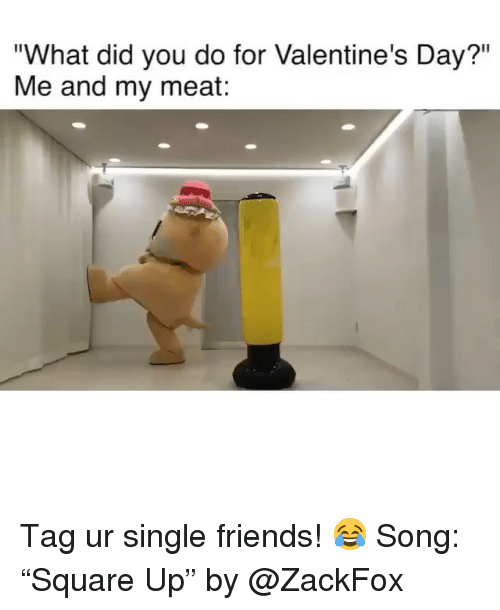 "Friends, Funny, and Valentine's Day: ""What did you do for Valentine's Day?""  Me and my meat: Tag ur single friends! 😂 Song: ""Square Up"" by @ZackFox"