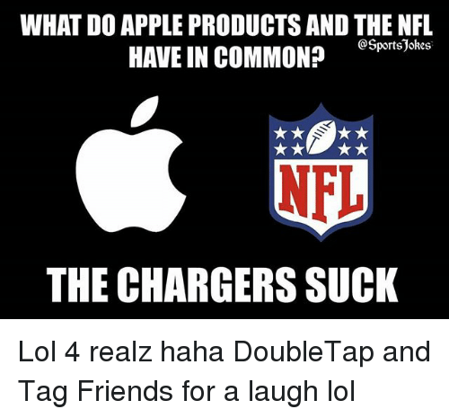 Apple, Friends, and Lol: WHAT DO APPLE PRODUCTS AND THE NFL  HAVE IN COMMONesSpertsJskes  NFL  THE CHARGERS SUCK Lol 4 realz haha DoubleTap and Tag Friends for a laugh lol