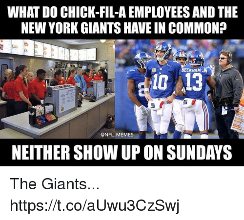 Chick-Fil-A, Football, and Memes: WHAT DO CHICK-FIL-A EMPLOYEES AND THE  NEW YORK GIANTS HAVE IN COMMON?  BECKHAM JR  10 13  ONFL MEMES  NEITHER SHOW UP ON SUNDAYS The Giants... https://t.co/aUwu3CzSwj