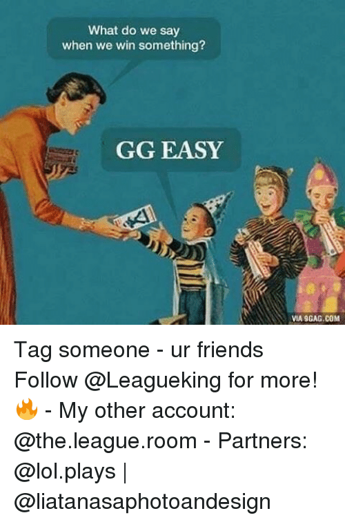 What Do We Say When We Win Something Gg Easy Via 9gagcom Tag - gg ez lost roblox
