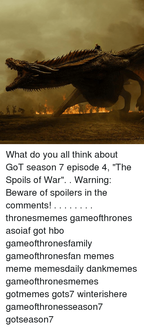 """Hbo, Meme, and Memes: What do you all think about GoT season 7 episode 4, """"The Spoils of War"""". . Warning: Beware of spoilers in the comments! . . . . . . . . thronesmemes gameofthrones asoiaf got hbo gameofthronesfamily gameofthronesfan memes meme memesdaily dankmemes gameofthronesmemes gotmemes gots7 winterishere gameofthronesseason7 gotseason7"""