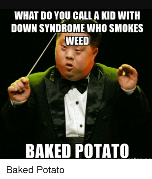 What Do You Call A Kid With Down Syndrome Who Smokes Weed Baked