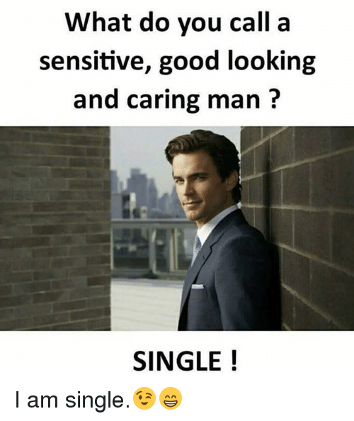 Good looking and single