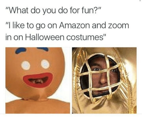 "Amazon, Halloween, and Zoom: ""What do you do for fun?""  ""I like to go on Amazon and zoom  in on Halloween costumes"""