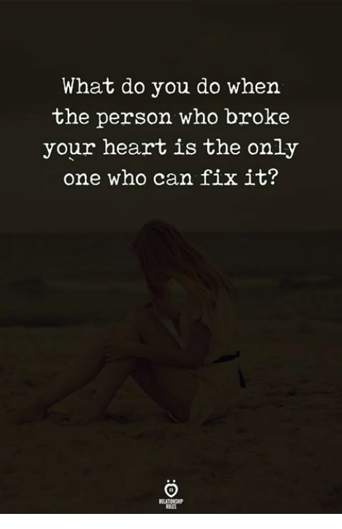 What Do You Do When The Person Who Broke Your Heart Is The Only One