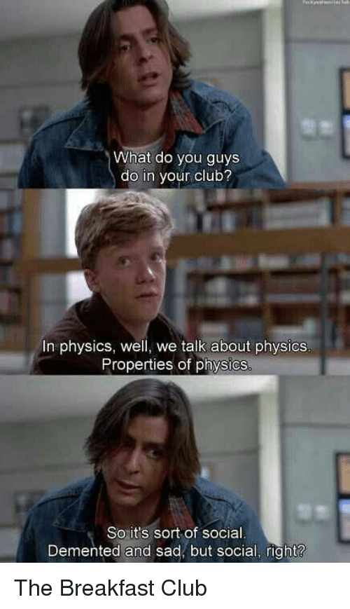 what do you guys do in your club in physics 6455139 what do you guys do in your club? in physics well we talk about,Breakfast Club Memes