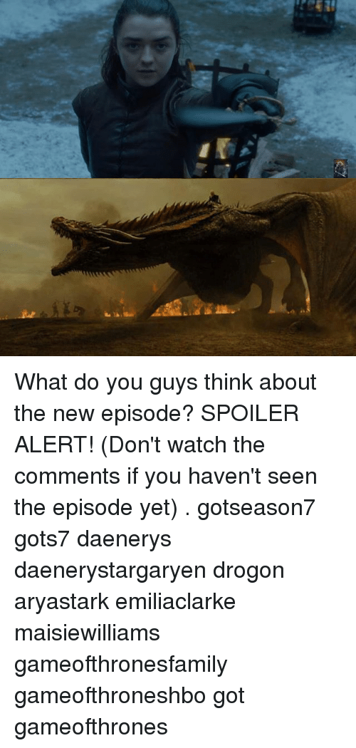 Memes, Watch, and 🤖: What do you guys think about the new episode? SPOILER ALERT! (Don't watch the comments if you haven't seen the episode yet) . gotseason7 gots7 daenerys daenerystargaryen drogon aryastark emiliaclarke maisiewilliams gameofthronesfamily gameofthroneshbo got gameofthrones