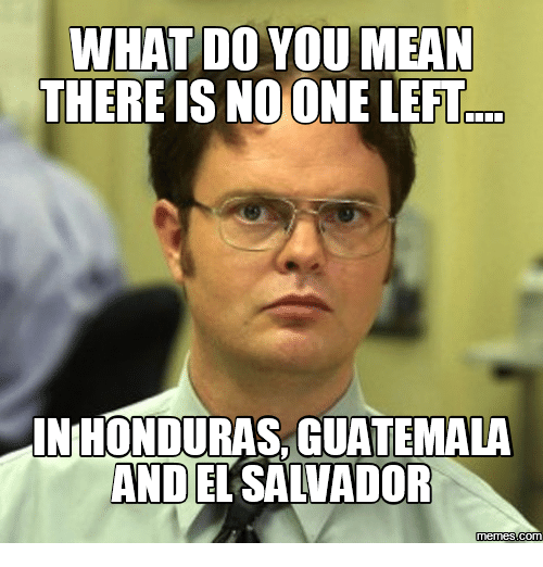 what do you mean there is no one left inhonduras 18090251 what do you mean there is no one left inhonduras guatemala and el