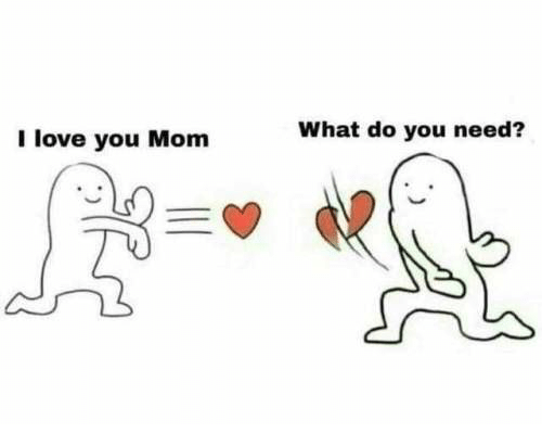 Love, I Love You, and Mom: What do you need?  I love you Mom
