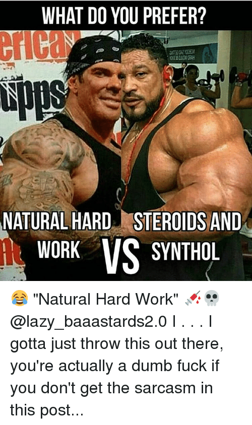 WHAT DO YOU PREFER? NATURAL HARD STEROIDS AND WORK VS SYNTHOL