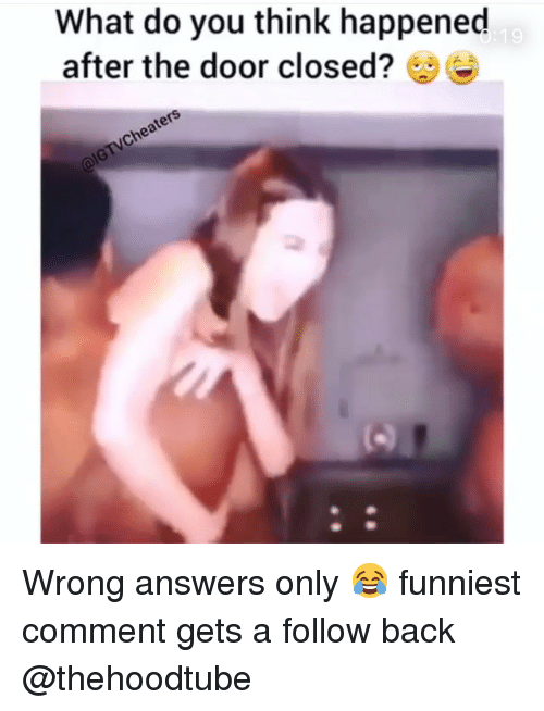 Memes, Back, and 🤖: What do you think happened  after the door closed?e Wrong answers only 😂 funniest comment gets a follow back @thehoodtube