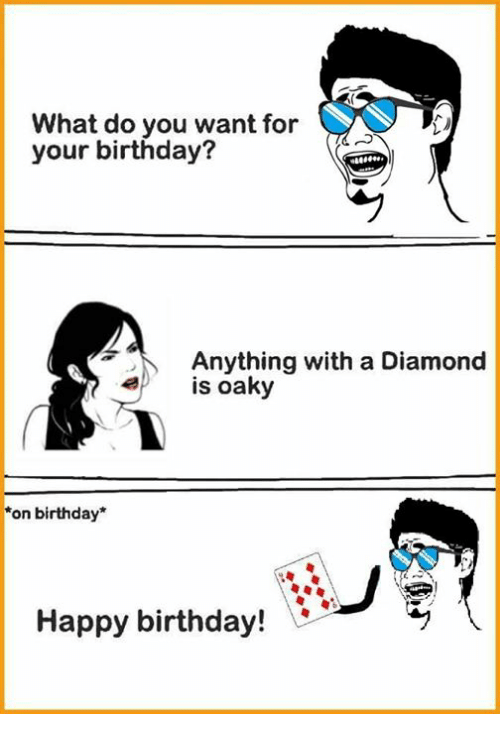 what do you want for your birthday anything with a diamond is oaky
