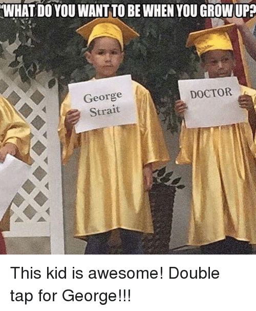 what do you want to be when you growupp george 27157363 ✅ 25 best memes about george strait george strait memes,George Strait Meme
