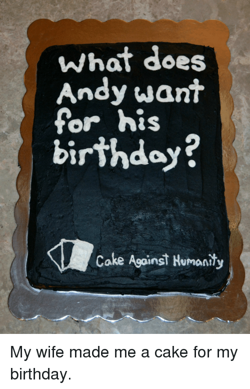 What Does Andy Want For His Birthday Cake Against Humanity My Wife