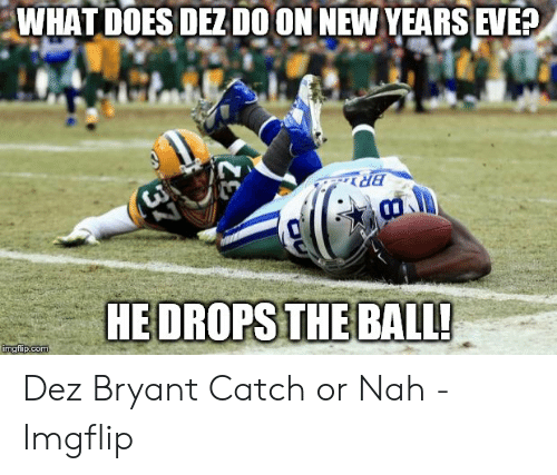 What Does Dez Do On New Years Eve Dez Bryant Catch Or Nah