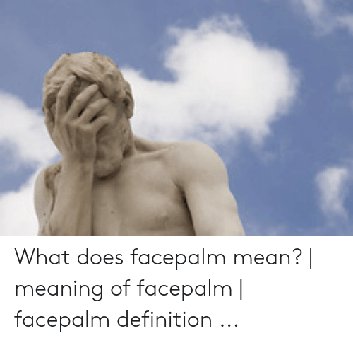 What Does Facepalm Mean Meaning Of Facepalm Facepalm Definition Facepalm Meme On Me Me