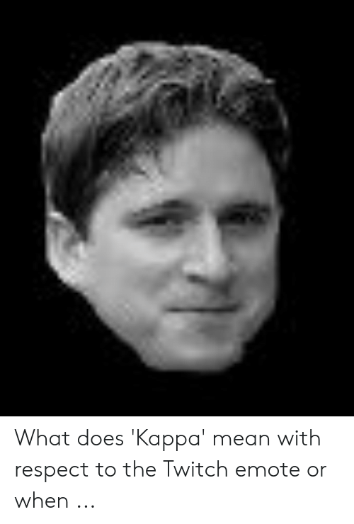 najlepszy wybór znana marka najniższa zniżka What Does 'Kappa' Mean With Respect to the Twitch Emote or ...