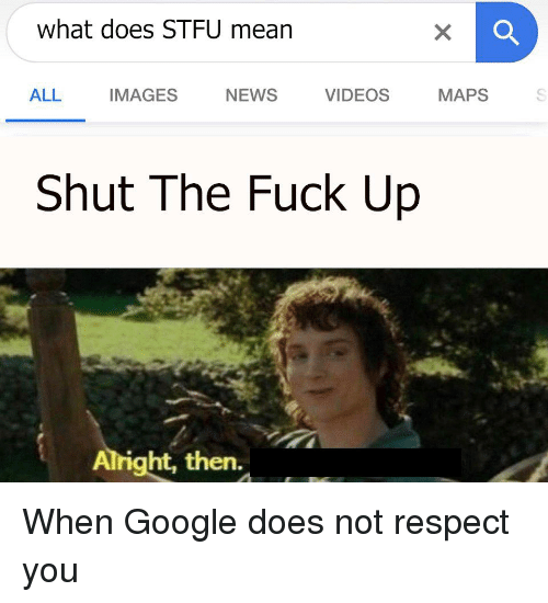 What Does STFU Mean ALL IMAGES NEWS VIDEOS MAPS Shut the Fuck Up