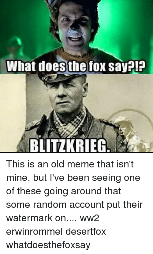 what does the fox say blitzkrieg this is an old 24820330 ✅ 25 best memes about watermark watermark memes,Watermark Meme