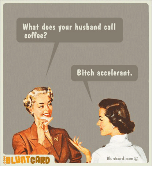 What Does Your Husband Call Coffee Bitch Accelerant CARD Blunt Cardcom O
