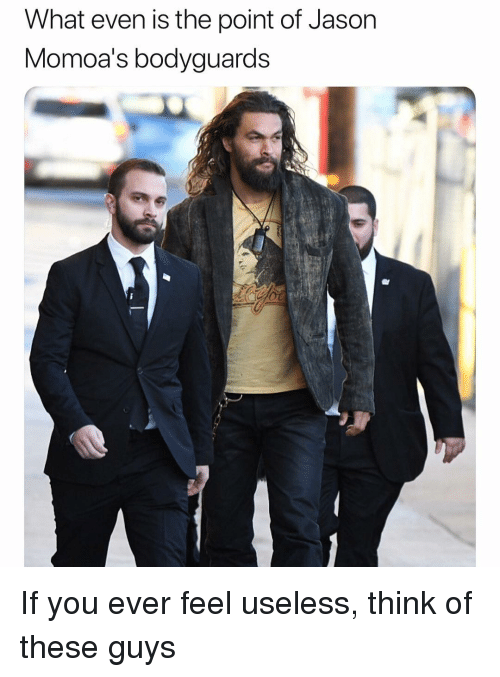 Funny, Jason, and Think: What even is the point of Jason  Momoa's bodyguards  'J If you ever feel useless, think of these guys