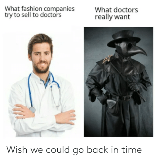 Fashion, Time, and Back: What fashion companies  try to sell to doctors  What doctors  really want Wish we could go back in time