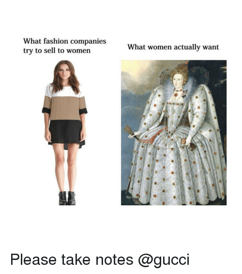 Fashion, Gucci, and Women: What fashion companies  try to sell to women  What women actually want Please take notes @gucci