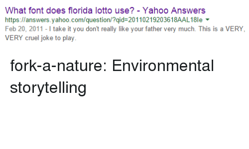 Target, Tumblr, and Blog: What font does florida lotto use? - Yahoo Answers  https://answers.yahoo.com/question/?qid-20110219203618AAL18le  Feb 20, 2011-I take it you don't really like your father very much. This is a VERY  VERY cruel joke to play fork-a-nature: Environmental storytelling