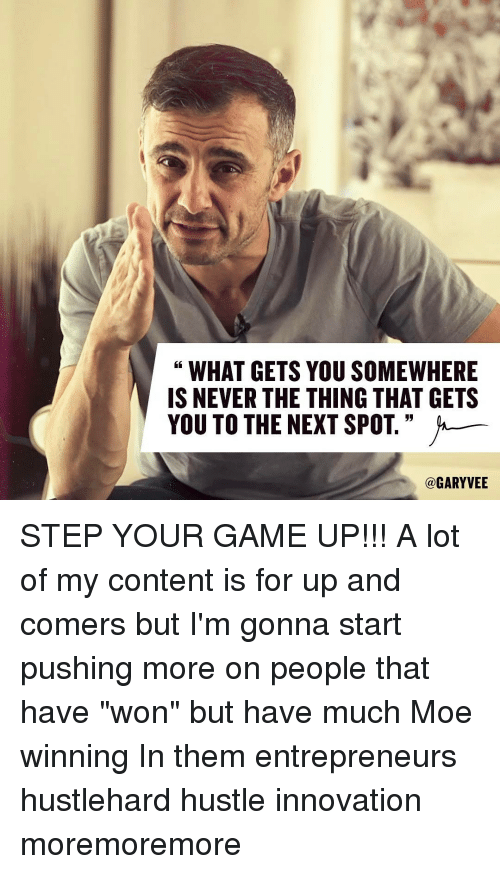 """Memes, Moe., and 🤖: WHAT GETS YOU SOMEWHERE  IS NEVER THE THING THAT GETS  YOU TO THE NEXT SPOT.  a GARYVEE STEP YOUR GAME UP!!! A lot of my content is for up and comers but I'm gonna start pushing more on people that have """"won"""" but have much Moe winning In them entrepreneurs hustlehard hustle innovation moremoremore"""