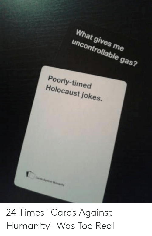 """Cards Against Humanity, Holocaust, and Jokes: What gives me  uncontrollable gas?  Poorly-timed  Holocaust jokes. 24 Times """"Cards Against Humanity"""" Was Too Real"""