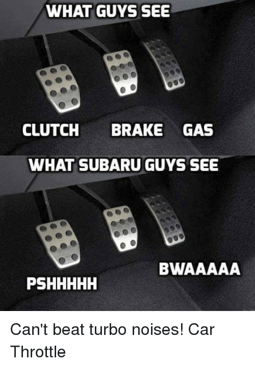 What Is A Clutch In A Car >> What Guys See Clutch Brake Gas What Subaru Guys See Bwaaaaa