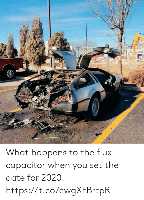 Funny, Date, and Capacitor: What happens to the flux capacitor when you set the date for 2020. https://t.co/ewgXFBrtpR
