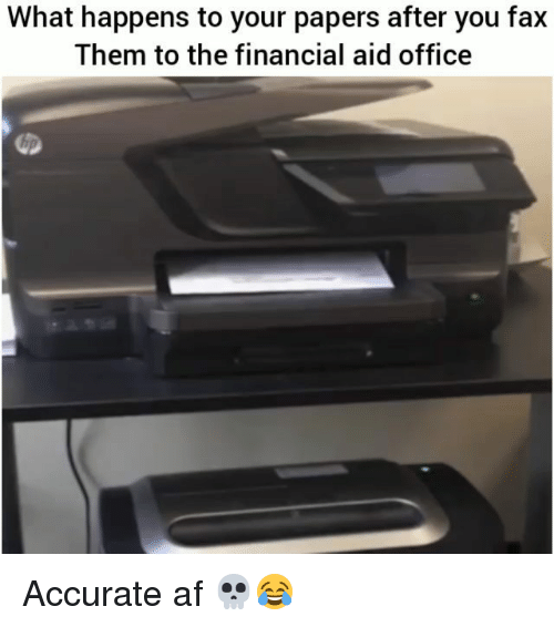 Af, Funny, and Financial Aid: What happens to your papers after you fax  Them to the financial aid office Accurate af 💀😂