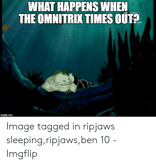 WHAT HAPPENS WHEN THE OMNITRIX TIMES OUT? Image Tagged in
